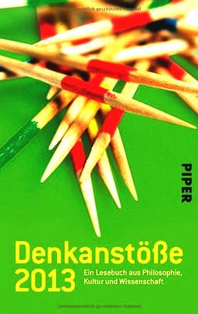 Denkanstöße 2013: Ein Lesebuch aus Philosophie, Kultur und Wissenschaft. Herausgegeben von Isabella Nelte
