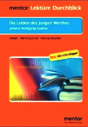Johann Wolfgang Von Goethe: Die Leiden Des Jungen Werther; Inhalt, Hintergrund, Interpretation