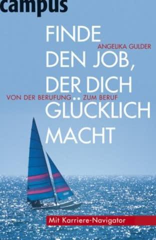 Finde Den Job, Der Dich Glücklich Macht; Von Der Berufung Zum Beruf