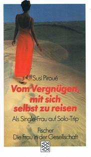 Vom Vergnügen, mit sich selbst zu reisen. Als Single-Frau auf Solo-Trip.