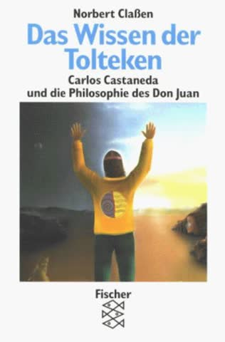 Das Wissen der Tolteken. Carlos Castaneda und die Philosophie des Don Juan