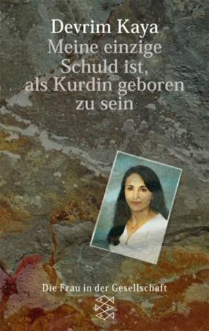 Meine einzige Schuld ist, als Kurdin geboren zu sein: Eine junge Frau auf der Flucht vor türkischer Folter und deutscher Justiz