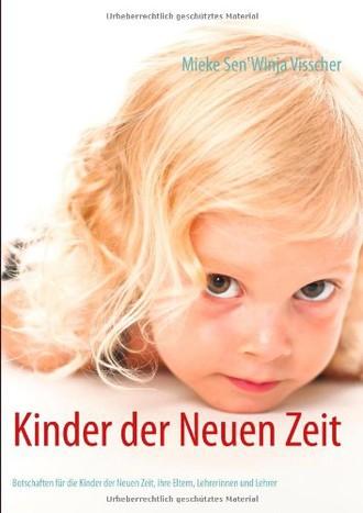 Kinder der Neuen Zeit: Botschaften für die Kinder der Neuen Zeit, ihre Eltern, Grosseltern, Lehrerinnen und Lehrer
