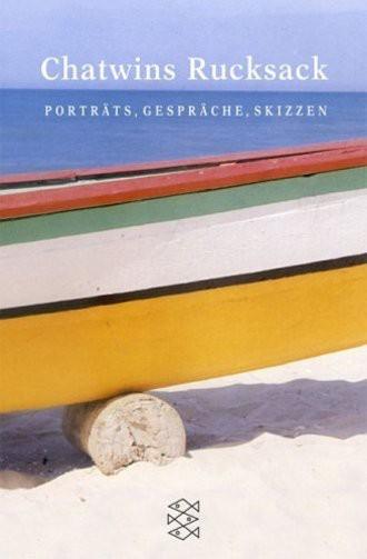 Chatwins Rucksack; Porträts, Gespräche, Skizzen