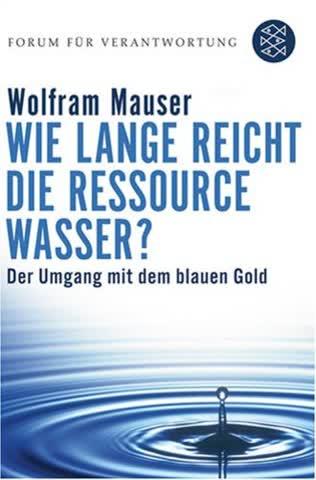Wie lange reicht die Ressource Wasser?: Vom Umgang mit dem blauen Gold (Forum für Verantwortung)
