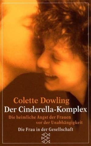 Der Cinderella - Komplex. Die heimliche Angst der Frauen vor der Unabhängigkeit.