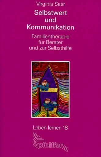 Selbstwert und Kommunikation. Familientherapie für Berater und zur Selbsthilfe