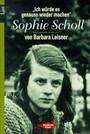 List: Rebellische Frauen: 'Ich würde es genauso wieder machen'. Sophie Scholl