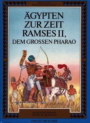 Abenteuer Weltgeschichte. Ägypten zur Zeit Ramses II., dem großen Pharao