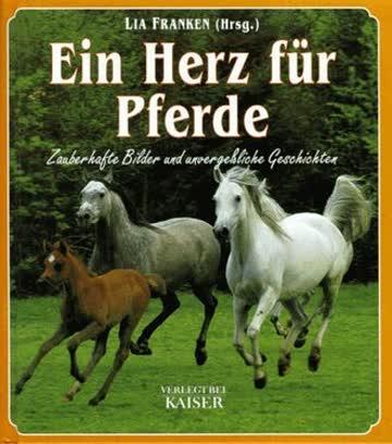 Ein Herz für Pferde. Zauberhafte Bilder und unvergeßliche Geschichten