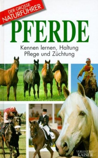 Der große Naturführer Pferde: Kennen lernen, Haltung, Pflege und Züchtung