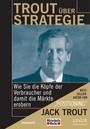 Trout Über Strategie; Wie Sie Die Köpfe Der Verbraucher Und Damit Die Märkte Erobern