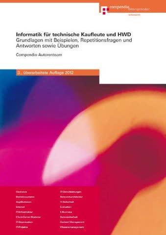 Informatik für technische Kaufleute und HWD: Grundlagen mit Beispielen, Repetitionsfragen und Antworten sowie Übungen