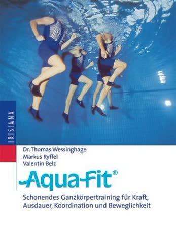 Aqua-Fit: Schonendes Ganzkörpertraining für Kraft, Ausdauer, Koordination und Beweglichkeit