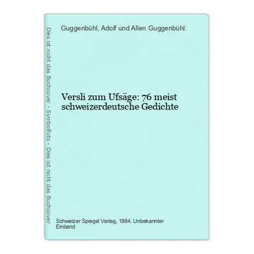 Versli zum Ufsäge: 76 meist schweizerdeutsche Gedichte