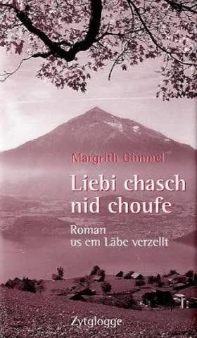 Liebi Chasch Nid Choufe; Roman Usem Läbe Verzellt