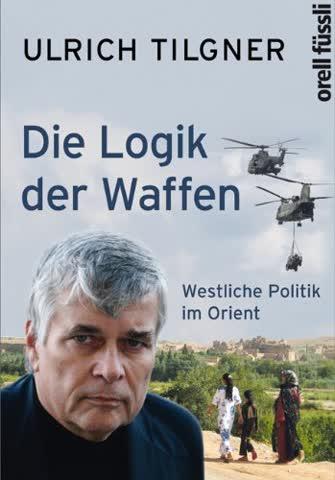 Die Logik der Waffen: Westliche Politik im Orient