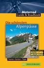Die schönsten Alpenpässe. Mit Roadbooks