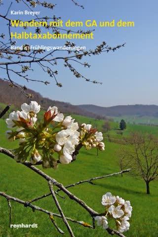 Wandern mit dem GA und dem Halbtaxabonnement: Band 4: Frühlingswanderungen
