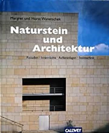 Naturstein und Architektur - Fasssaden, Innenräume, Außenanlagen, Steintechnik