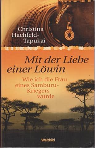 Mit der Liebe einer Löwin : wie ich die Frau eines Samburu-Kriegers wurde