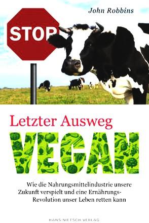 Letzter Ausweg vegan - Wie die Nahrungsmittelindustrie unsere Zukunf verspielt und eine Ernährungs-Revolution unser leben retten kann: Wie die ... Ernährungs-Revolution unser Leben retten kann