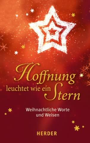 Hoffnung leuchtet wie ein Stern: Weihnachtliche Worte und Weisen