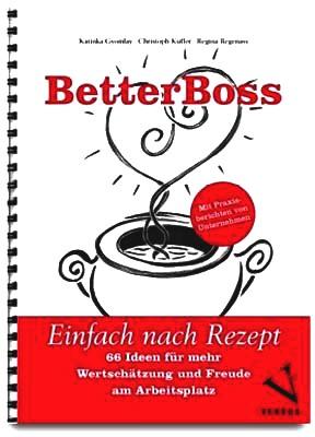 BetterBoss: Einfach nach Rezept - 66 Ideen für mehr Wertschätzung und Freude am Arbeitsplatz