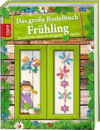 Das große Bastelbuch Frühling: Die schönsten Ideen für die ganze Familie