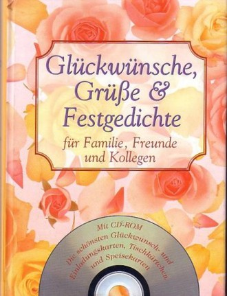 Glückwünsche, Grüße und Festgedichte für Familie, Freunde und Kollegen : [mit CD-ROM, Die schönsten Glückwunsch- und Einladungskarten, Tischkärtchen und Speisekarten].