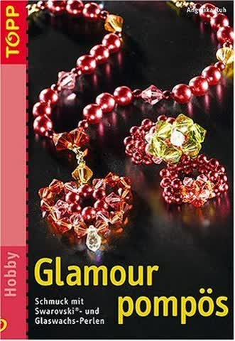 Glamour Pompös; Schmuck Mit Swarovski- Und Glaswachs-Perlen. Geheftet