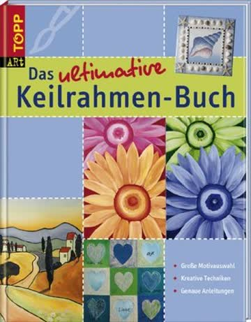 Das Ultimative Keilrahmen-Buch; Grosse Motivauswahl. Kreative Techniken. Genaue Anleitungen