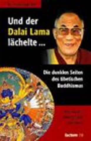 Und der Dalai Lama lächelte...: Die dunklen Seiten des tibetischen Buddhismus
