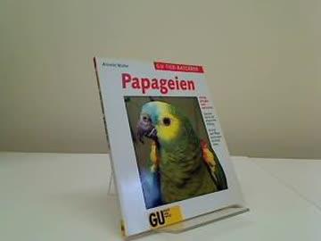 Papageien richtig pflegen und verstehen. Experten- Rat für die artgerechte Haltung