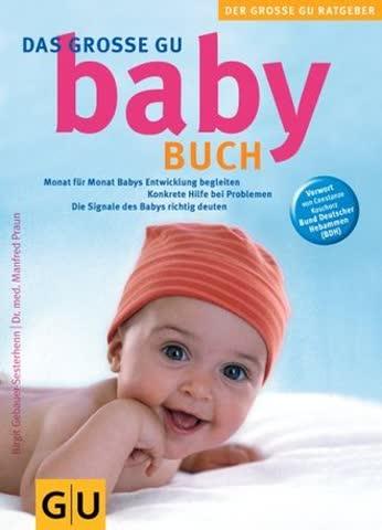 Das Grosse Gu Babybuch; Monat Für Monat Die Entwicklung Begleiten. Konkrete Hilfe Bei Problemen. Die