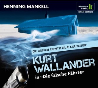 Die falsche Fährte - Kurt Wallander ermittelt (Klassik Radio Krimi-Edition - Die besten Ermittler aller Zeiten)