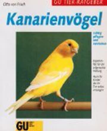 Kanarienvögel richtig pflegen und verstehen. Experten- Rat für die artgerechte Haltung