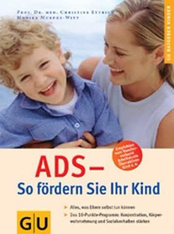 ADS - So fördern Sie Ihr Kind: Alles was Eltern selbst tun können. Das 10-Punkte-Programm: Konzentration, Körperwahrnehmung und Sozialverhalten stärken