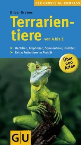 Terrarientiere Von A-Z; Reptilien, Amphibien, Spinnentiere, Insekten - Extra: Futtertiere Im Porträt