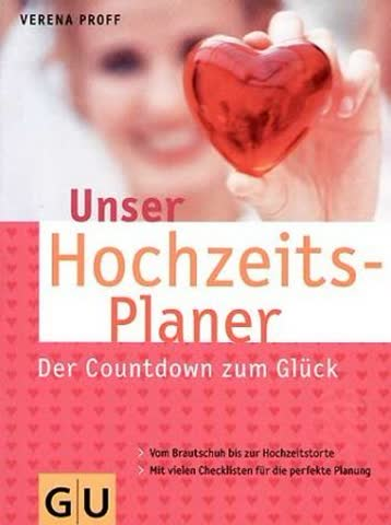 Unser Hochzeits-Planer - Der Countdown Zum Glück. Vom Brautschuh Bis Zur Hochzeitstorte. Mit Vielen