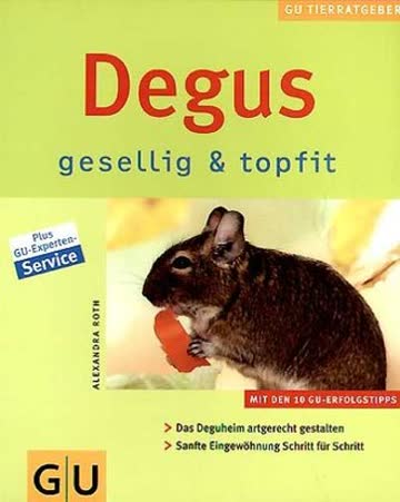 Degus - gesellig & topfit: Das Deguheim artgerecht gestalten. Sanfte Eingewöhnung Schritt für Schritt