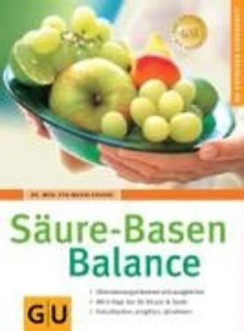 Säure-Basen-Balance; Übersäuerung Erkennen Und Ausgleichen. Mit 8-Tage-Kur Für Körper Und Seele. Ent