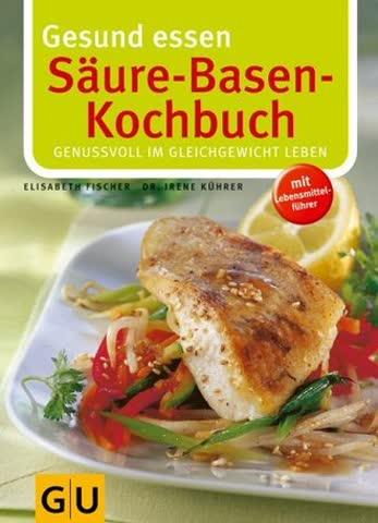 Gesund Essen. Säure-Basen-Kochbuch