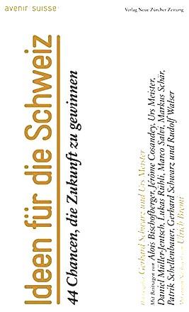Ideen für die Schweiz: 44 Chancen, die Zukunft zu gewinnen