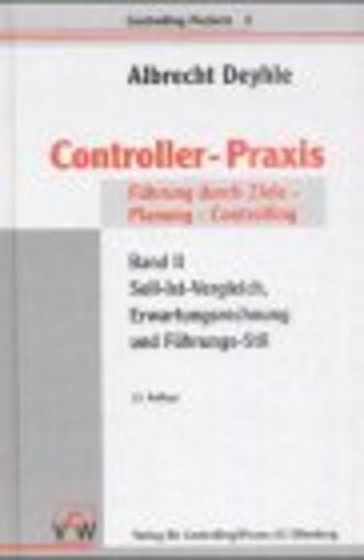 Controller-Praxis. Soll-Ist-Vergleich, Erwartungsrechnung und Führungs-Stil, Bd. 2