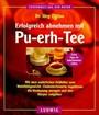 Erfolgreich abnehmen mit Pu- Erh- Tee (Gesundheit aus der Natur)