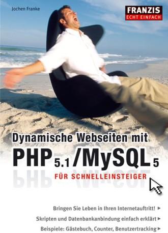 Dynamische Webseiten mit PHP 5.1 / MySQL 5: Für Schnelleinsteiger