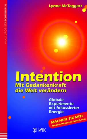 Intention: Mit Gedankenkraft die Welt verändern. Globale Experimente mit fokussierter Energie