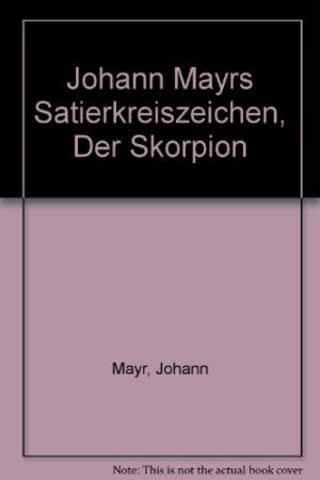 Johann Mayrs Satierkreiszeichen, Der Skorpion