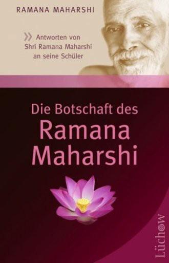 Die Botschaft Des Ramana Maharshi; Antworten Von Shri Ramana Maharshi An Seine Schüler